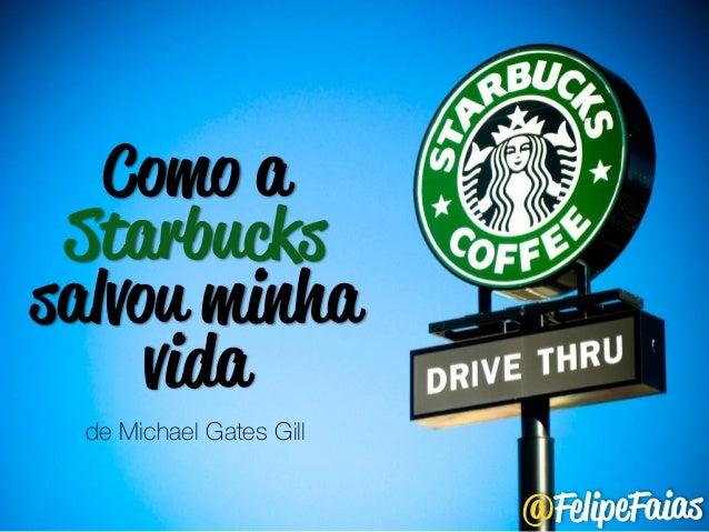 Como a  Starbucks  salvou minha  vida  @FelipeFaias  de Michael Gates Gill