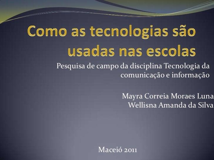 Pesquisa de campo da disciplina Tecnologia da                  comunicação e informação                   Mayra Correia Mo...