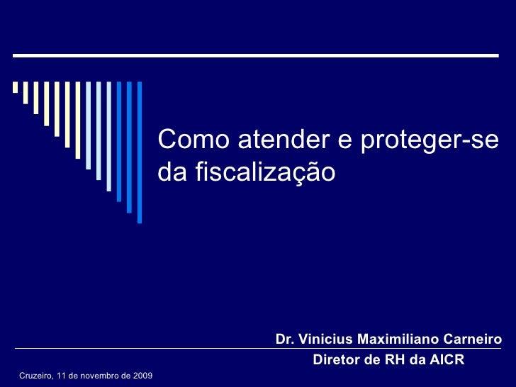 Como atender e proteger-se da fiscalização Dr. Vinicius Maximiliano Carneiro Diretor de RH da AICR Cruzeiro, 11 de novembr...