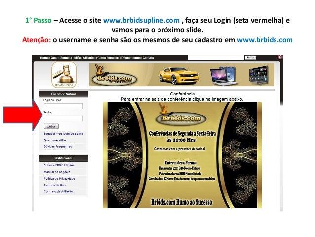 1° Passo – Acesse o site www.brbidsupline.com , faça seu Login (seta vermelha) e                           vamos para o pr...