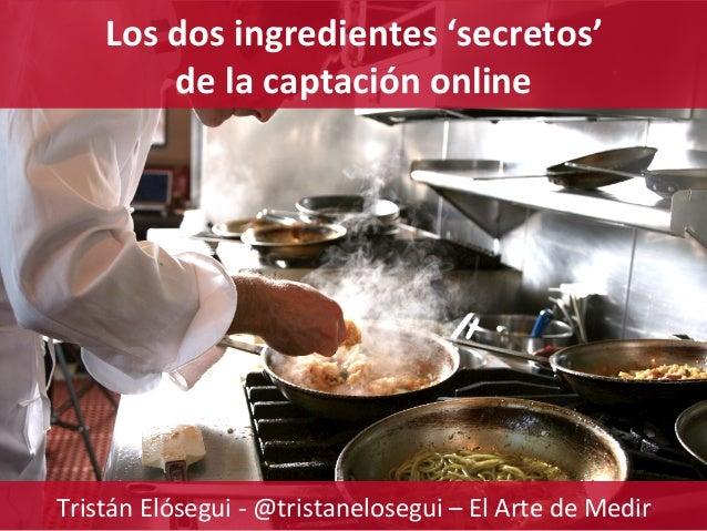 www.ElArtedeMedir.com Consultoría estratégica de analítica digital Los  dos  ingredientes  'secretos'     de  ...