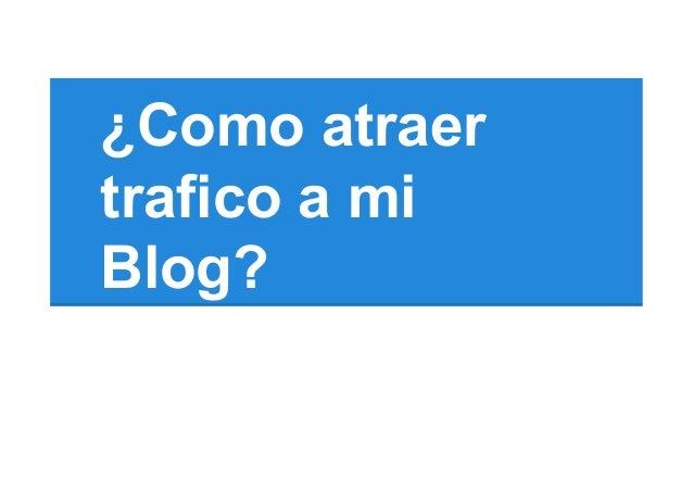 ¿Como atraer trafico a mi Blog?