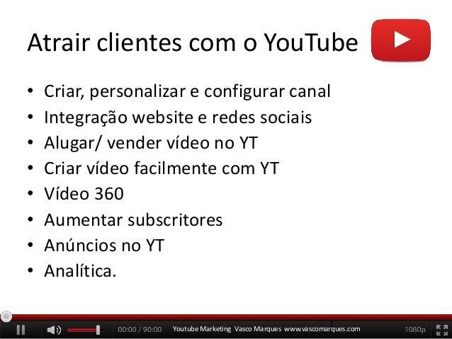 Atrair clientes com o YouTube • Criar, personalizar e configurar canal • Integração website e redes sociais • Alugar/ vend...