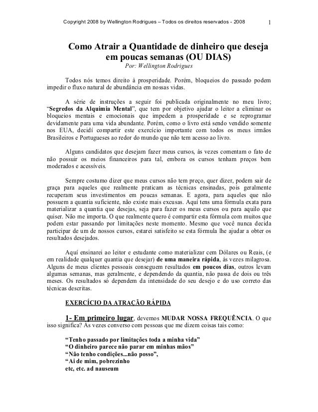 Copyright 2008 by Wellington Rodrigues – Todos os direitos reservados - 2008 1 Como Atrair a Quantidade de dinheiro que de...