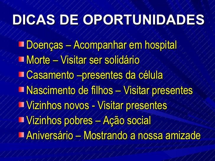 DICAS DE OPORTUNIDADES <ul><li>Doenças – Acompanhar em hospital </li></ul><ul><li>Morte – Visitar ser solidário  </li></ul...
