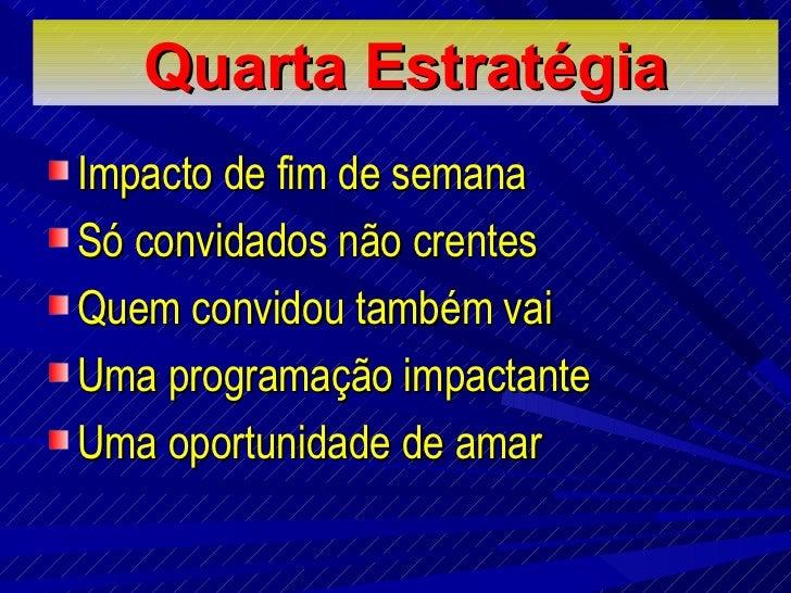 Quarta E stratégia <ul><li>Impacto de fim de semana </li></ul><ul><li>Só convidados não crentes </li></ul><ul><li>Quem con...