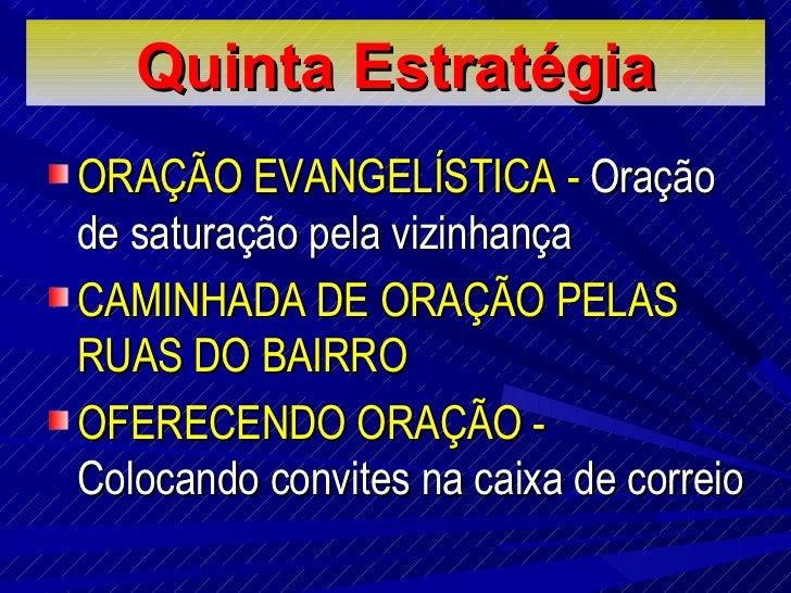 Quinta E stratégia <ul><li>ORAÇÃO EVANGELÍSTICA -  Oração de saturação pela vizinhança  </li></ul><ul><li>CAMINHADA DE ORA...
