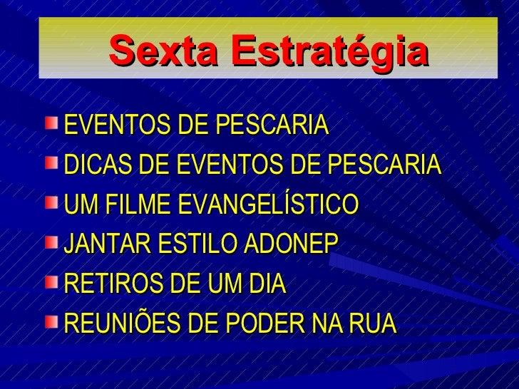 Sexta E stratégia <ul><li>EVENTOS DE PESCARIA </li></ul><ul><li>DICAS DE EVENTOS DE PESCARIA </li></ul><ul><li>UM FILME EV...