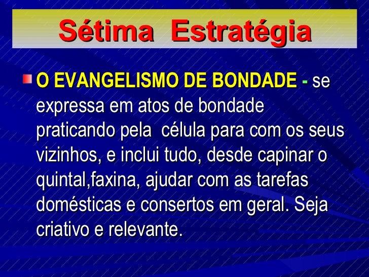 Sétima  E stratégia <ul><li>O EVANGELISMO DE BONDADE  -  se expressa em atos de bondade praticando pela  célula para com o...