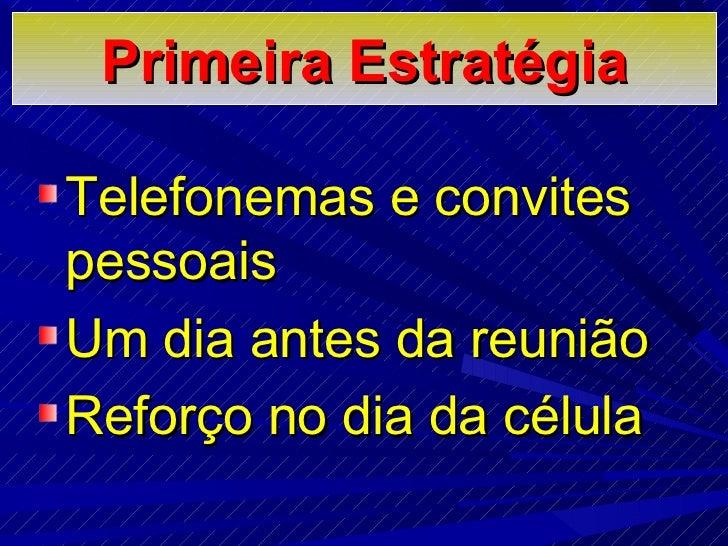 Primeira Estratégia <ul><li>Telefonemas e convites pessoais </li></ul><ul><li>Um dia antes da reunião  </li></ul><ul><li>R...
