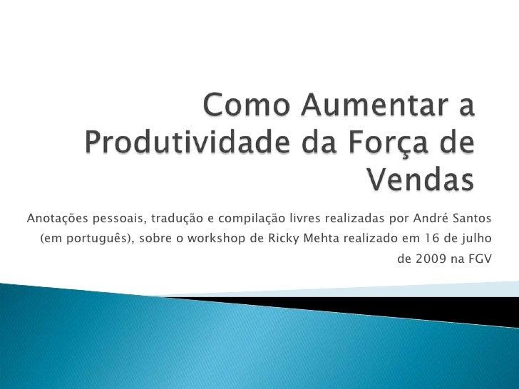Como Aumentar a Produtividade da Força de Vendas<br />Anotações pessoais, tradução e compilação livres realizadas por Andr...