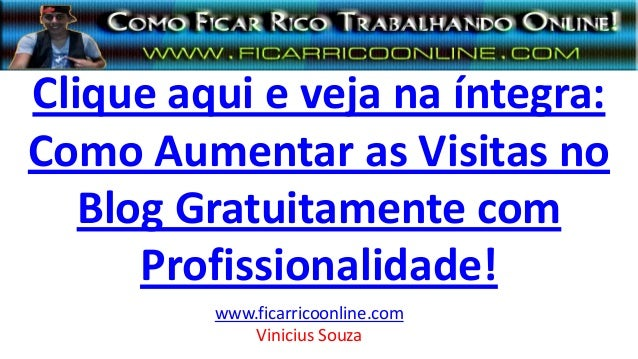 Clique aqui e veja na íntegra: Como Aumentar as Visitas no Blog Gratuitamente com Profissionalidade! www.ficarricoonline.c...