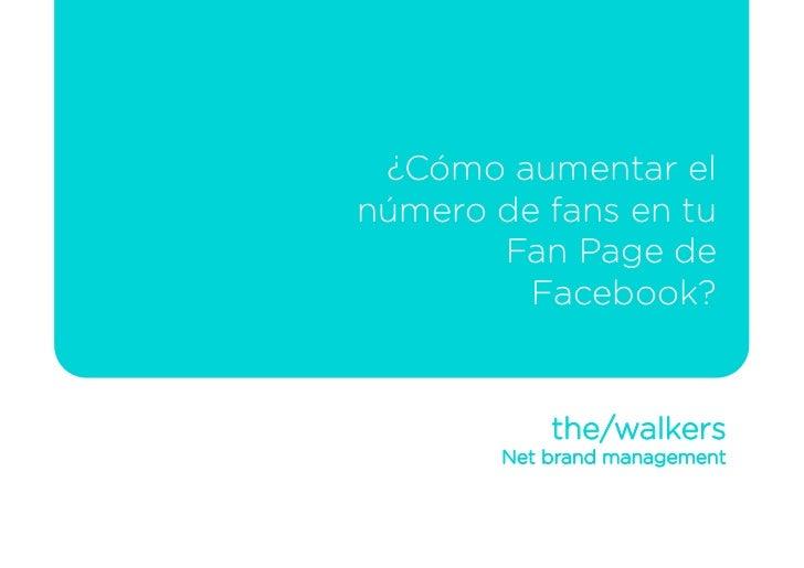 ¿Cómo aumentar el número de fans en tu        Fan Page de          Facebook?               the/walkers         Net brand m...
