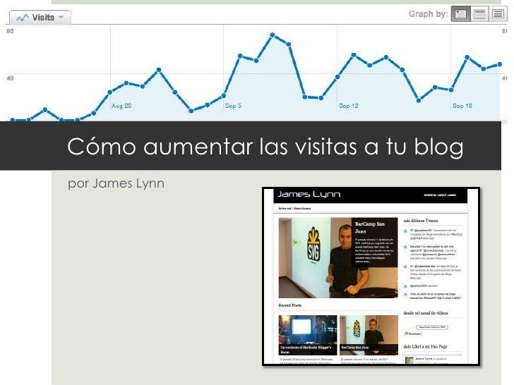 Cómoaumentarlasvisitas a tu blog<br />por James Lynn<br />