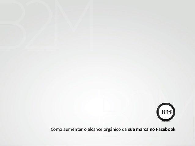 Como aumentar o alcance orgânico da sua marca no Facebook