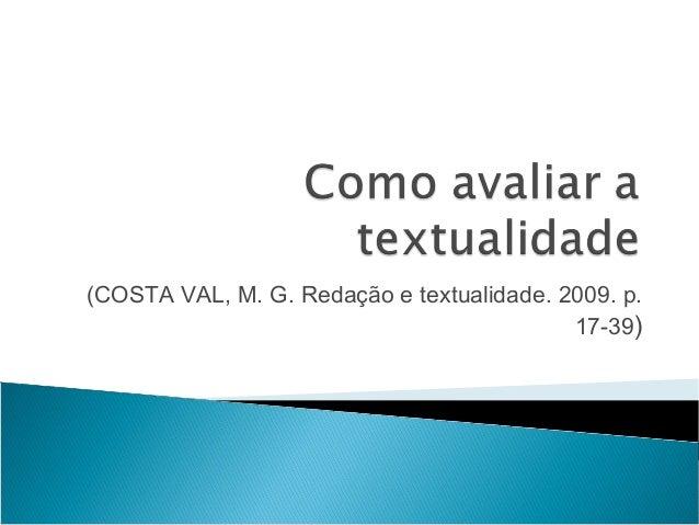 (COSTA VAL, M. G. Redação e textualidade. 2009. p. 17-39)