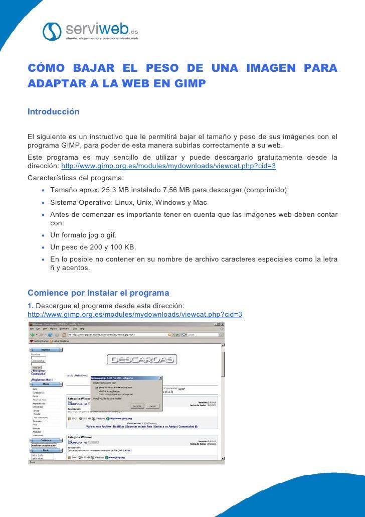 CÓMO BAJAR EL PESO DE UNA IMAGEN PARA ADAPTAR A LA WEB EN GIMP  Introducción  El siguiente es un instructivo que le permit...
