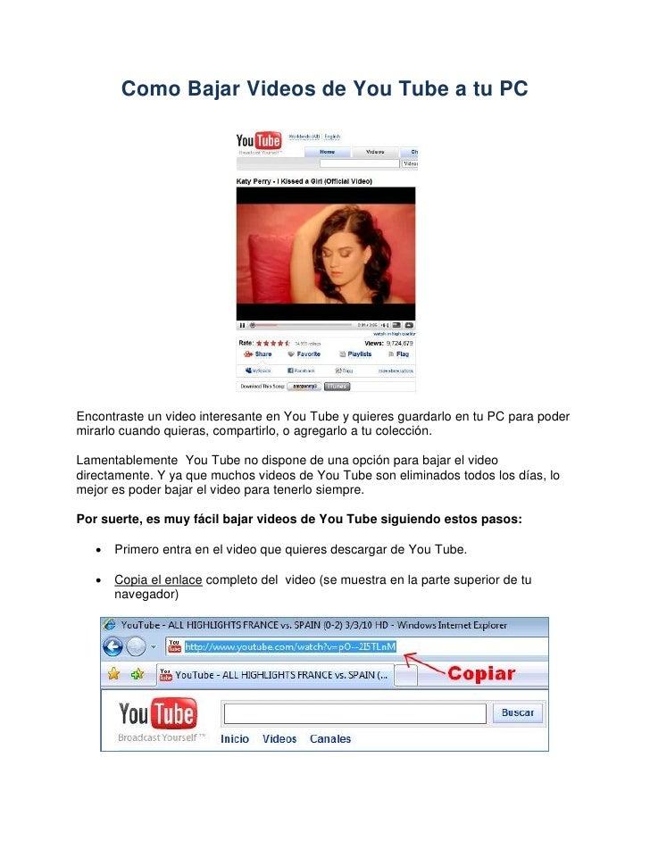 Como Bajar Videos de You Tube a tu PC     Encontraste un video interesante en You Tube y quieres guardarlo en tu PC para p...