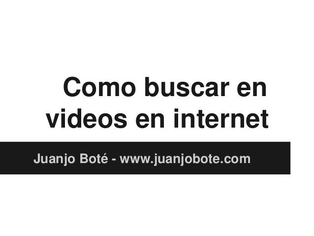 Como buscar en videos en internet Juanjo Boté - www.juanjobote.com