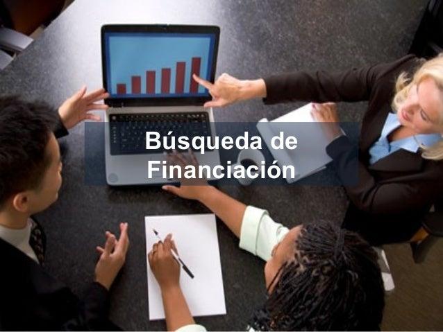 Fomento de la Cultura Emprendedora y del Autoempleo Participa en #masempresas Búsqueda de Financiación