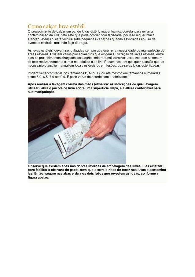 Como calçar luva estéril O procedimento de calçar um par de luvas estéril, requer técnica correta, para evitar a contamina...