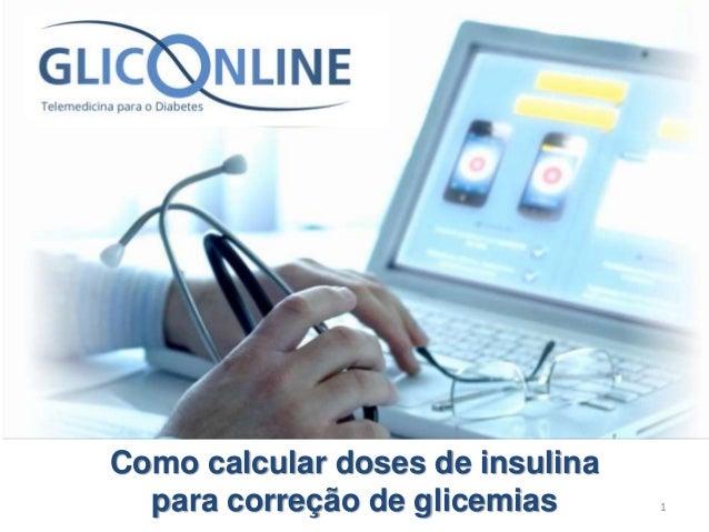 1  Como calcular doses de insulina  para correção de glicemias