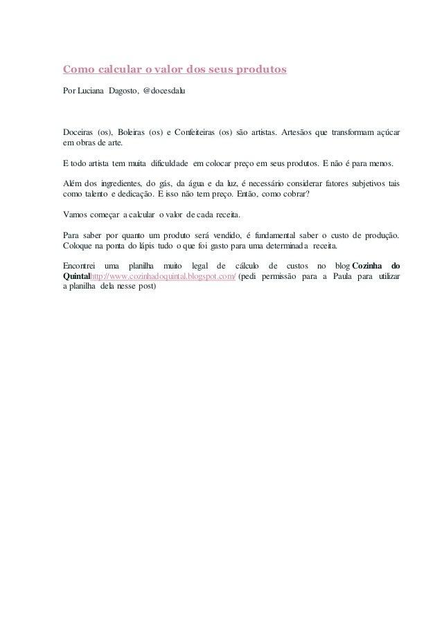 Como calcular o valor dos seus produtos  Por Luciana Dagosto, @docesdalu  Doceiras (os), Boleiras (os) e Confeiteiras (os)...
