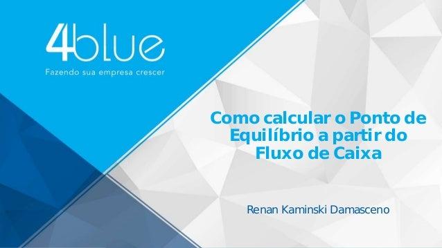Como calcular o Ponto de Equilíbrio a partir do Fluxo de Caixa Renan Kaminski Damasceno