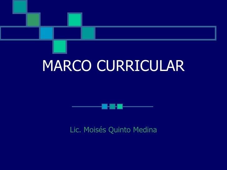 MARCO CURRICULAR Lic. Moisés Quinto Medina