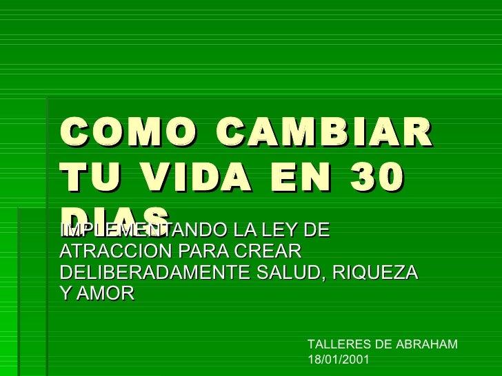 COMO CAMBIAR TU VIDA EN 30 DIAS IMPLEMENTANDO LA LEY DE ATRACCION PARA CREAR DELIBERADAMENTE SALUD, RIQUEZA Y AMOR TALLERE...