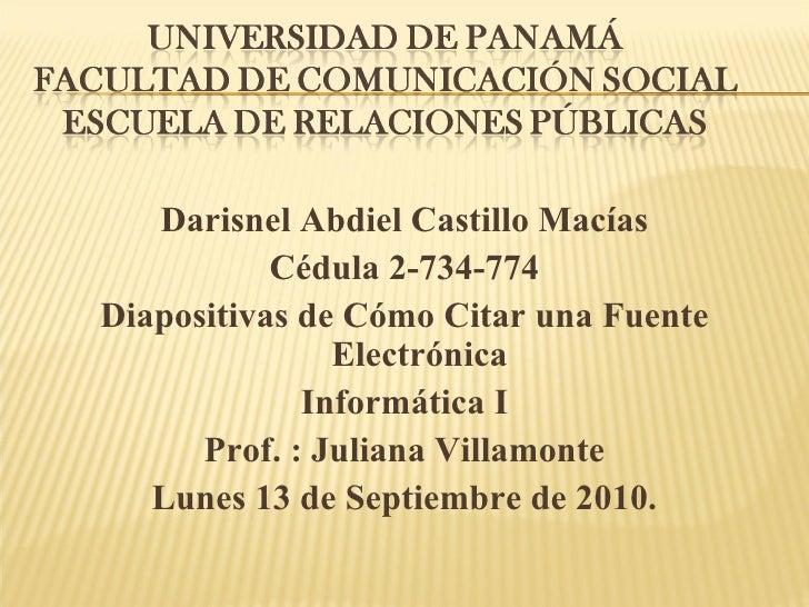 Darisnel Abdiel Castillo Macías Cédula 2-734-774 Diapositivas de Cómo Citar una Fuente Electrónica Informática I Prof. : J...