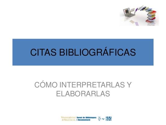 CITAS BIBLIOGRÁFICAS  CÓMO INTERPRETARLAS Y  ELABORARLAS