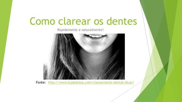 Como clarear os dentes Rapidamente e naturalmente! Fonte: http://www.lojabeleza.com/clareamento-dental-dicas/