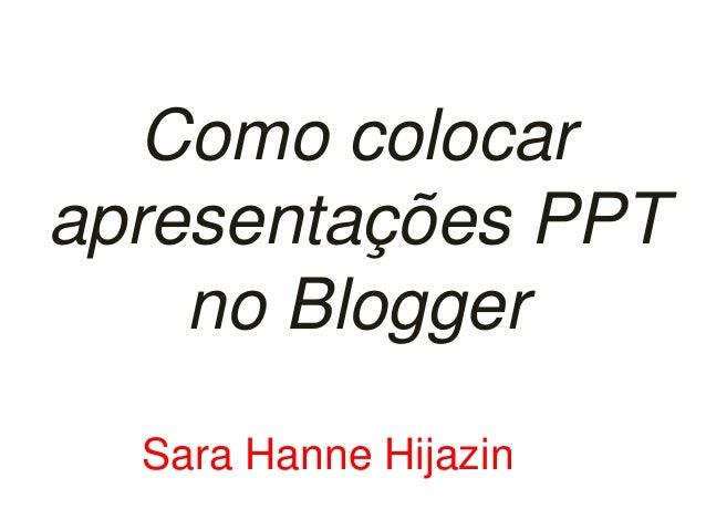 Como colocar  apresentações PPT  no Blogger  Sara Hanne Hijazin