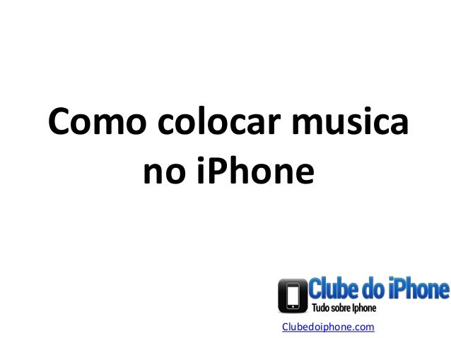 Como colocar musica no iPhone Clubedoiphone.com