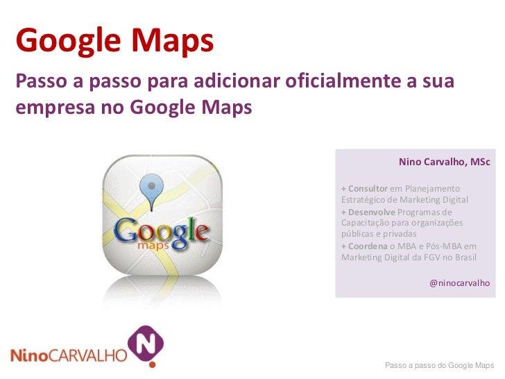 Google MapsPasso a passo para adicionar oficialmente a suaempresa no Google Maps                                          ...