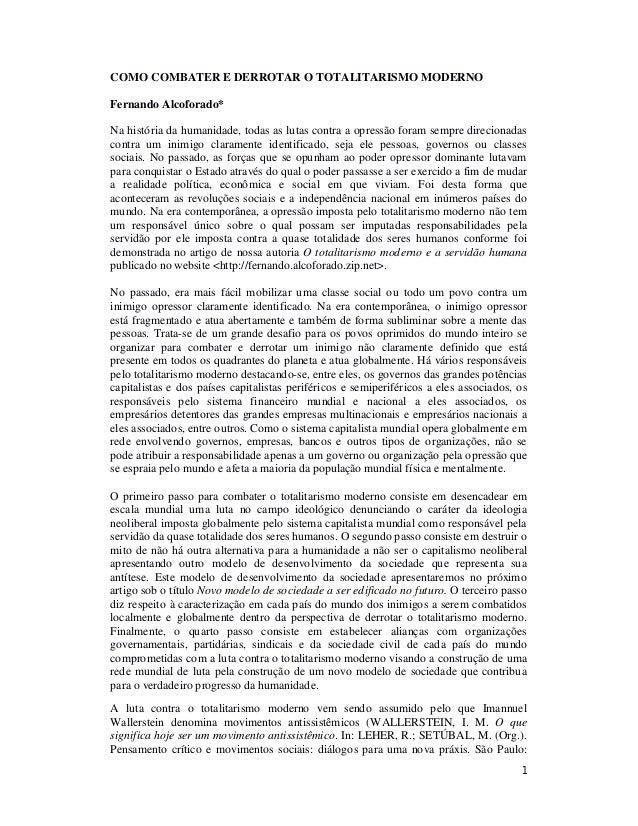 1 COMO COMBATER E DERROTAR O TOTALITARISMO MODERNO Fernando Alcoforado* Na história da humanidade, todas as lutas contra a...