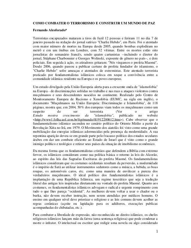1 COMO COMBATER O TERRORISMO E CONSTRUIR UM MUNDO DE PAZ Fernando Alcoforado* Terroristas encapuzados mataram a tiros de f...