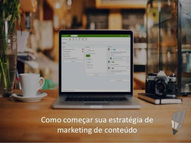 Como começar sua estratégia de marketing de conteúdo