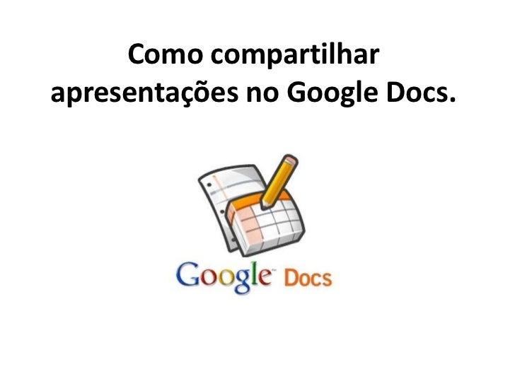 Como compartilharapresentações no Google Docs.