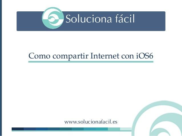 Como compartir Internet con iOS6         www.solucionafacil.es