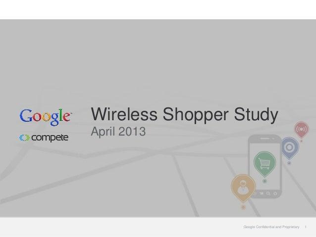 Wireless Shopper StudyApril 2013                 Google Confidential and Proprietary   1