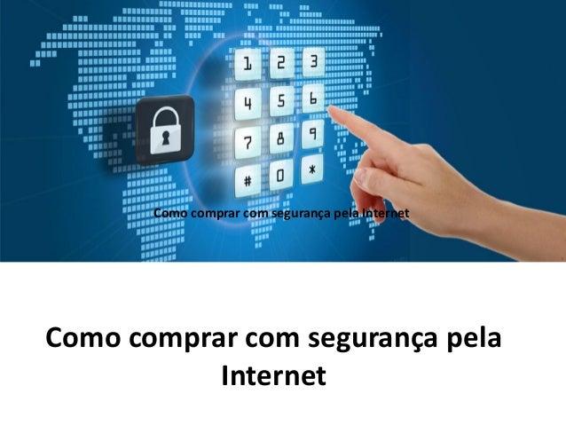 Como comprar com segurança pela Internet Como comprar com segurança pela Internet