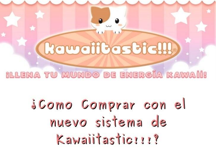 ¿Como Comprar con el nuevo sistema de Kawaiitastic!!!?