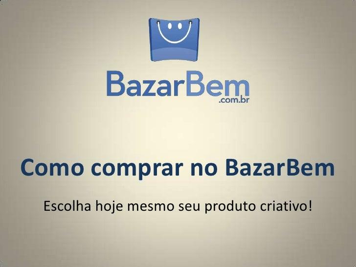 Como comprar no BazarBem Escolha hoje mesmo seu produto criativo!