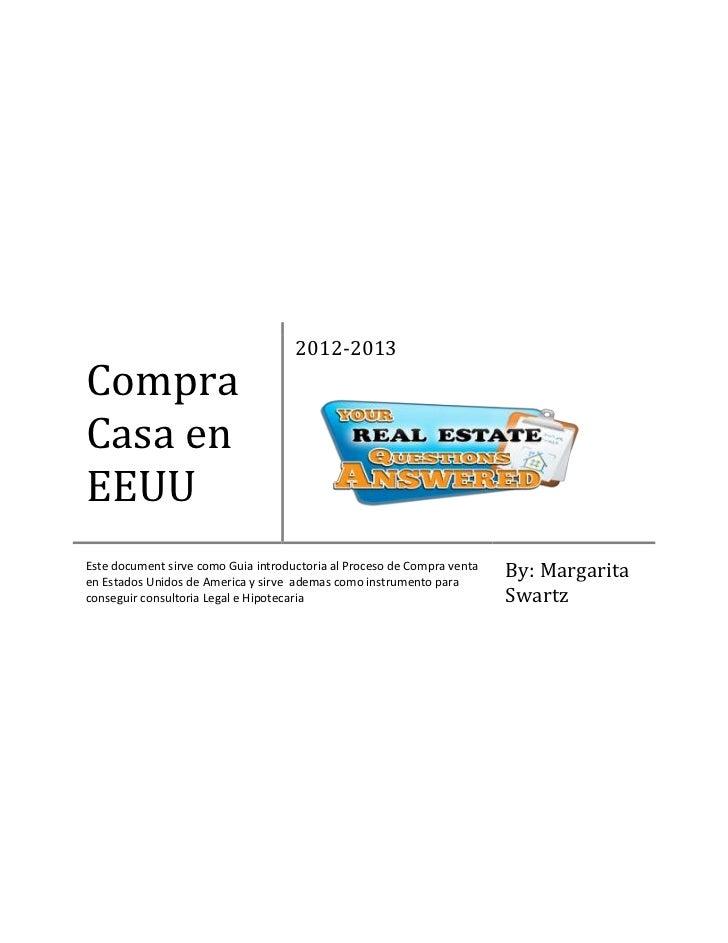2012-2013CompraCasa enEEUUEste document sirve como Guia introductoria al Proceso de Compra ventaen Estados Unidos de Ameri...