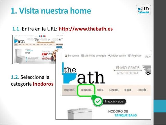 1. Visita nuestra home 1.1. Entra en la URL: http://www.thebath.es 1.2. Selecciona la categoría Inodoros