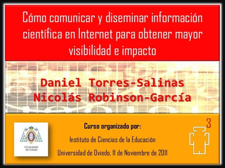 Cómo comunicar y diseminar informacióncientífica en Internet para obtener mayor            visibilidad e impacto   Daniel ...
