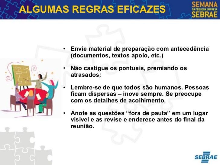 ALGUMAS REGRAS EFICAZES <ul><ul><li>Envie material de preparação com antecedência (documentos, textos apoio, etc.) </li></...