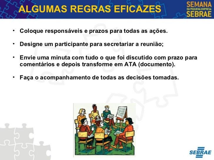 ALGUMAS REGRAS EFICAZES <ul><ul><li>Coloque responsáveis e prazos para todas as ações. </li></ul></ul><ul><ul><li>Designe ...